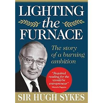 Lighting the Furnace  The Story of a Burning Ambition by Edited by Deborah Crewe
