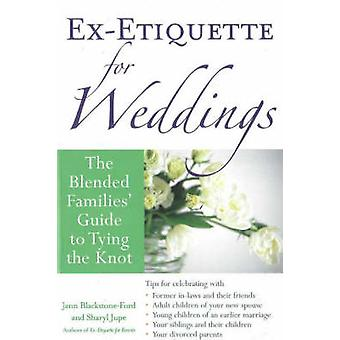 Ex-Etiquette for Weddings - The Blended Families' Guide to Tying the K