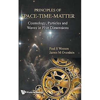 Principles Of Spacetimematter Cosmology Particles And Wa by Paul S Wesson