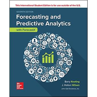 FORECASTING AND PREDICTIVE ANALYTICS WITH FORECAST X TM par Barry Keating et J Holton Wilson et John Solutions Inc