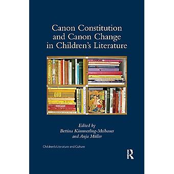 Canon Constitution and Canon Change in Childrens Literature by Bettina KummerlingMeibauer