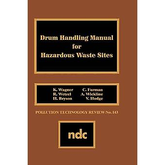 Drum Handling Manual for Hazardous Waste Sites by Wagner & K.