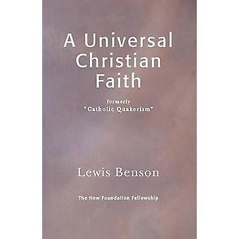 A Universal Christian Faith by Benson & Lewis