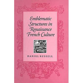 Emblematic Structures in Renaissance French Culture by Russell & Daniel