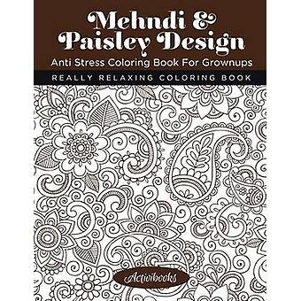 Mehndi  Paisley Design Anti Stress Coloring Book For Grownups Really Relaxing Coloring Book by Activibooks