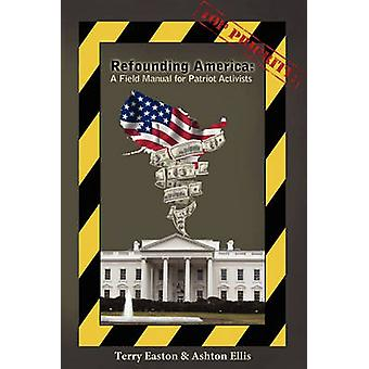 Refounding America A Field Manual for Patriot Activists by Easton & Terry