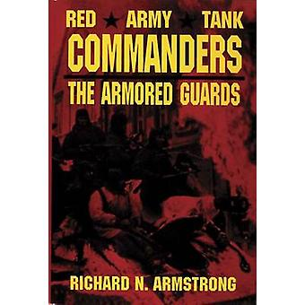 Red Army Tank Commanders - The Armored Guards by Richard N. Armstrong