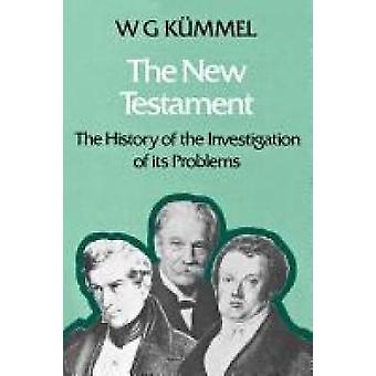 The New Testament The History of the Investigation of Its Problems by Kummel & W. G.