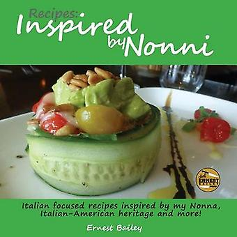 Recipes Inspired by Nonni Italian focused recipes inspired by my Nonna ItalianAmerican heritage and more by Bailey & Ernest Joseph