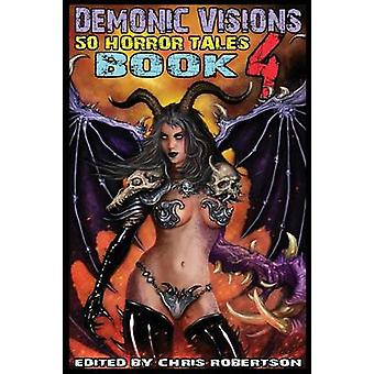 Demonic Visions 50 Horror Tales Book 4 by Robertson & Chris