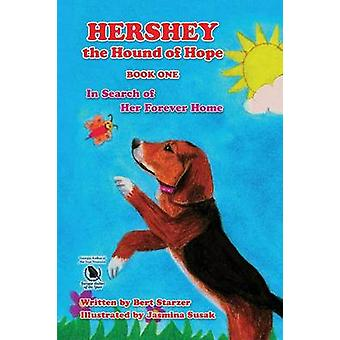 Hershey the Hound of Hope In Search of Her Forever Home by Starzer & Bert