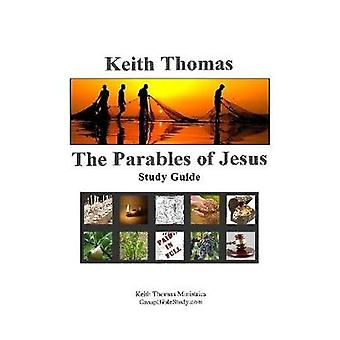 The Parables of Jesus Study Guide by Thomas & Keith