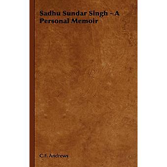 Sadhu Sundar Singh  A Personal Memoir by Andrews & C. F.