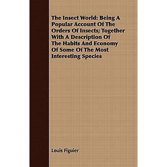 The Insect World Being A Popular Account Of The Orders Of Insects Together With A Description Of The Habits And Economy Of Some Of The Most Interesting Species by Figuier & Louis