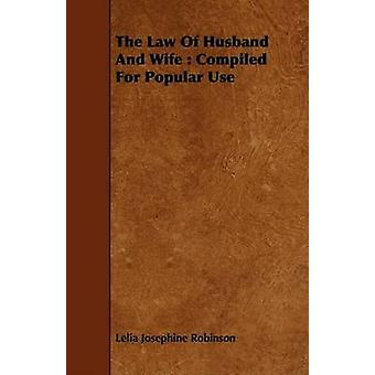 The Law Of Husband And Wife  Compiled For Popular Use by Robinson & Lelia Josephine