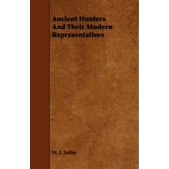 Ancient Hunters and Their Modern Representatives by Sollas & W. J.