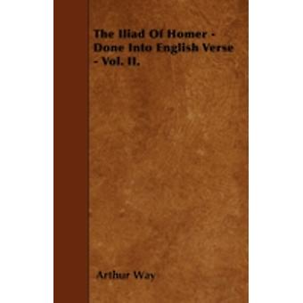 The Iliad Of Homer  Done Into English Verse  Vol. II. by Way & Arthur