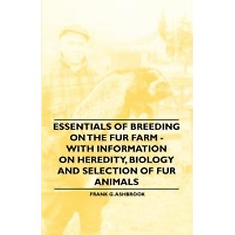 Essentials of Breeding on the Fur Farm  With Information on Heredity Biology and Selection of Fur Animals by Ashbrook & Frank G.