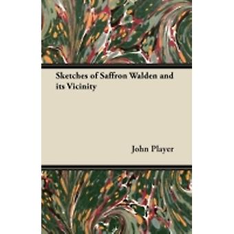 Sketches of Saffron Walden and its Vicinity by Player & John