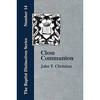 Close Communion or Baptism as a Prerequisite to the Lords Supper by Christian & John & T.