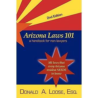 Arizona Laws 101 A Handbook for NonLawyers by Loose & Donald A.
