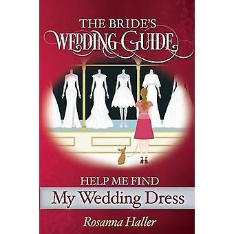 The B.R.I.D.E.S Wedding Guide Help Me Find a Wedding Dress Transform from Bewildered Bride to Savvy Shopper by Haller & Rosanna
