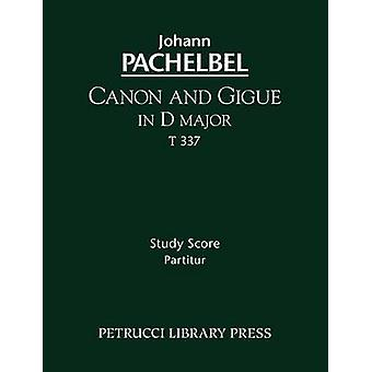 Canon and Gigue in D major T 337  Study score by Pachelbel & Johann