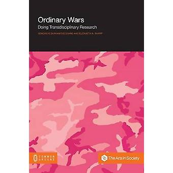 Ordinary Wars Doing Transdisciplinary Research by Durham DeCesaro & Genevieve