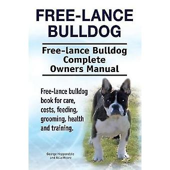 Free lance bulldog. Free lance bulldog Complete Owners Manual. Free lance bulldog book for care costs feeding grooming health and training. by Hoppendale & George