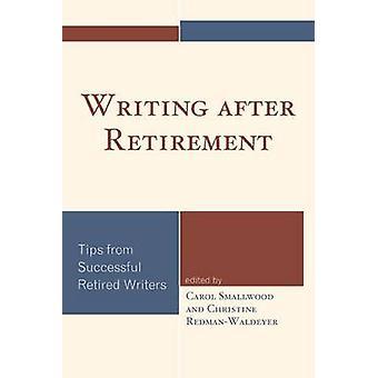 Writing after Retirement by Edited by Carol Smallwood & Edited by Christine Redman Waldeyer