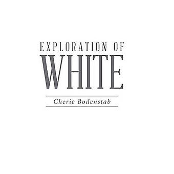 Exploration of White by Bodenstab & Cherie