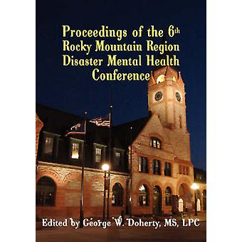 From Crisis to Recovery Proceedings of the 6th Rocky Mountain Region Disaster Mental Health Conference by Doherty & George W.