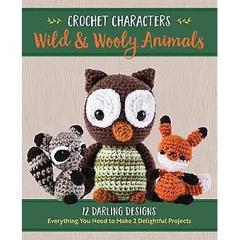 Crochet Characters Wild amp Wooly Animals  12 Darling Designs Everything You Need to Make 2 Delightful Projects by Kristen Rask