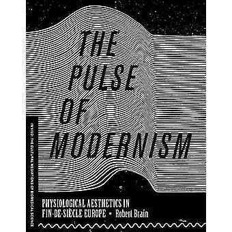 The Pulse of Modernism - Physiological Aesthetics in Fin-De-Siecle Eur