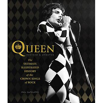 Queen - The Ultimate Illustrated History of the Crown Kings of Rock by
