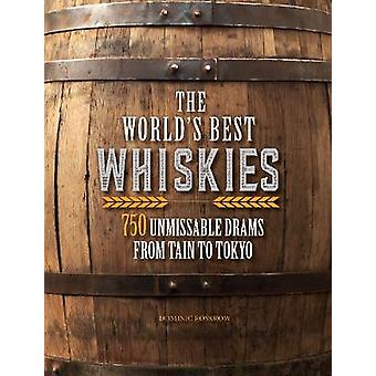 The World's Best Whiskies - 750 Unmissable Drams from Tain to Tokyo by