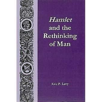 Hamlet and the Rethinking of Man by Eric P. Levy - 9780838641392 Book