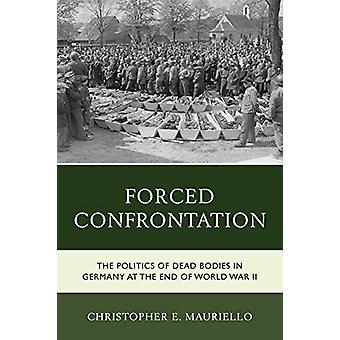 Forced Confrontation - The Politics of Dead Bodies in Germany at the E