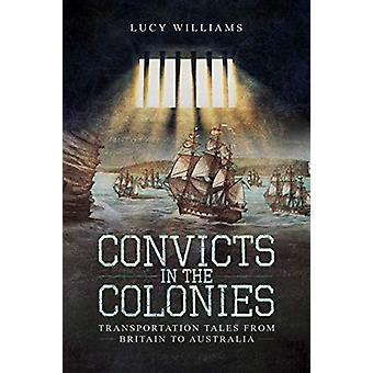 Convicts in the Colonies - Transportation Tales from Britain to Austra