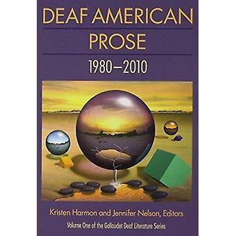 Deaf American Prose - 1980-2010 by Kristen Harmon - Jennifer Nelson -
