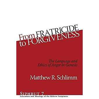 From Fratricide to Forgiveness - The Language and Ethics of Anger in G
