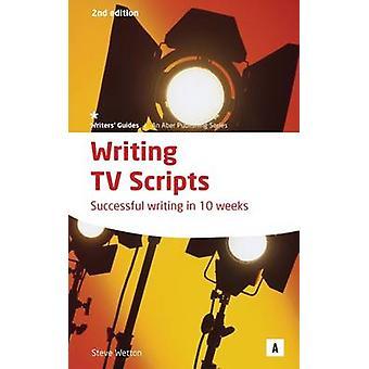 Writing TV Scripts - Successful Writing in Ten Weeks (2nd Revised edit