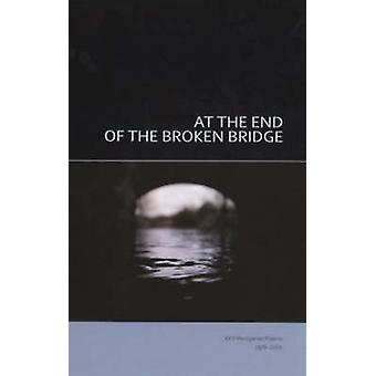 At the End of the Broken Bridge - 25 Hungarian Poems 1978-2002 by Istv