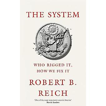 The System - Who Rigged It - How We Fix It by Robert Reich - 978152904
