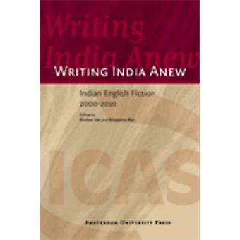 Writing India Anew - Indian-English Fiction 2000-2010 by Krishna Sen -
