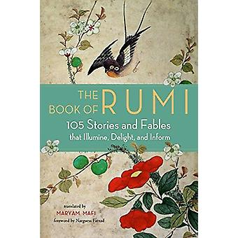 The Book of Rumi - 105 Stories and Fables That Illumine - Delight - an
