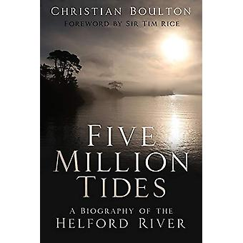 Five Million Tides - A Biography of the Helford River by Christian Bou