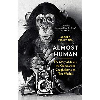 Almost Human - The Story of Julius - the Chimpanzee Caught between Two