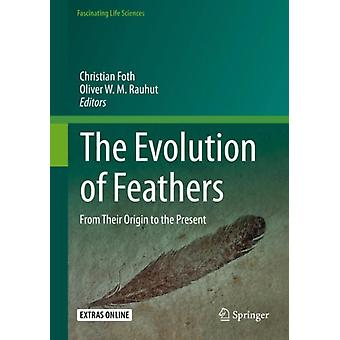 The Evolution of Feathers by Edited by Christian Foth & Edited by Oliver W M Rauhut