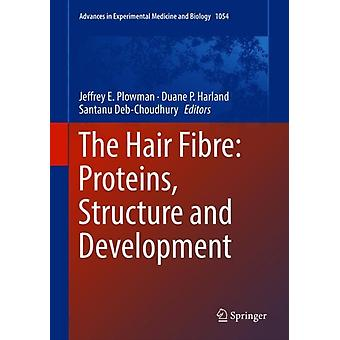 The Hair Fibre Proteins Structure and Development by Edited by Jeffrey E Plowman & Edited by Duane P Harland & Edited by Santanu Deb Choudhury